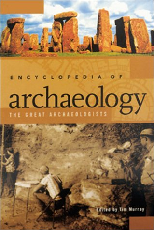 Encyclopedia of Archaeology: The Great Archaeologists (2 Volumes)