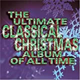 Ultimate Classical Christmas Record of All Time - Ultimate Classical Christmas Album of All Time