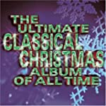 Ultimate Classical Christmas Album of...