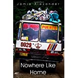 Nowhere Like Home: Misadventures in a Changing Worldby Jamie Alexander