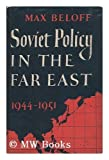 img - for Soviet Policy in the Far East: 1944-1951. book / textbook / text book