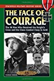 Face of Courage, The: The 98 Men Who Received the Knight's Cross and the Close-Combat Clasp in Gold (Stackpole Military History Series)