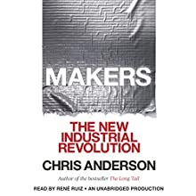 Makers: The New Industrial Revolution | Livre audio Auteur(s) : Chris Anderson Narrateur(s) : Rene Ruiz