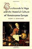 Garcilaso de la Vega and the Material Culture of Renaissance Europe (Toronto Iberic)