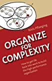 img - for Organize for Complexity: How to Get Life Back Into Work to Build the High-Performance Organization book / textbook / text book