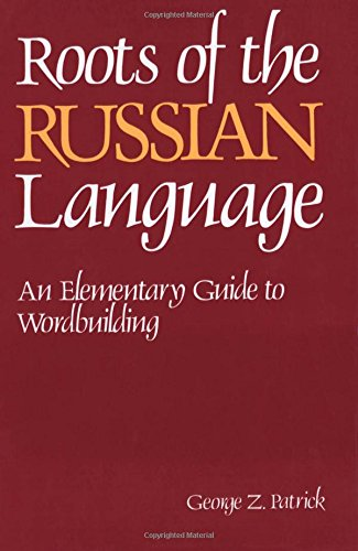 Roots of the Russian Language: An Elementary Guide to Wordbuilding (NTC Russian Series) (English and Russian Edition), by George Z. Patric