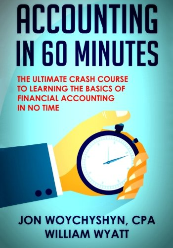 Accounting: In 60 Minutes! – The Ultimate Crash Course to Learning the Basics of Financial Accounting In No Time