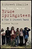 Clinton Heylin E Street Shuffle: The Glory Days of Bruce Springsteen and the E Street Band