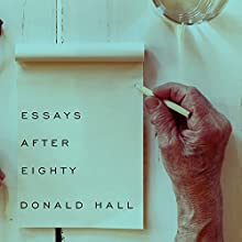 Essays After Eighty (       UNABRIDGED) by Donald Hall Narrated by Tom Perkins