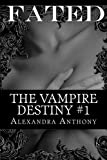 Fated (The Vampire Destiny Series Book #1)