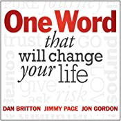 One Word That Will Change Your Life | [Dan Britton, Jimmy Page, Jon Gordon]