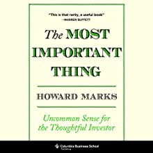The Most Important Thing: Uncommon Sense for The Thoughtful Investor (       UNABRIDGED) by Howard Marks Narrated by John FitzGibbon