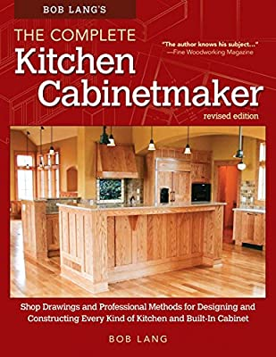 Bob Lang's The Complete Kitchen Cabinetmaker, Revised Edition: Shop Drawings and Professional Methods for Designing and Constructing Every Kind of Kitchen and Built-In Cabinet by Fox Chapel Publishing