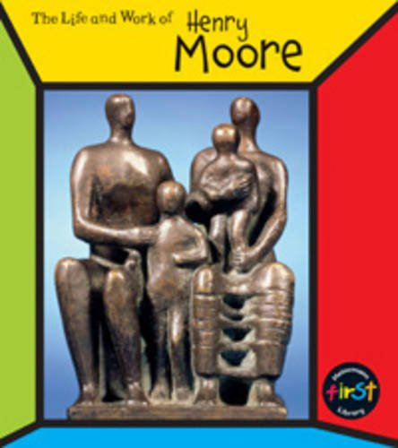 Henry Moore (The Life and Work of . . .)