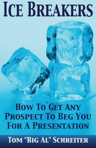 Download Ice Breakers! How To Get Any Prospect To Beg You For A Presentation