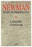 echange, troc John Henry Newman - Sermons paroissiaux : Tome 6, L'identité chrétienne