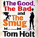 The Good, the Bad and the Smug Audiobook by Tom Holt Narrated by Ray Sawyer