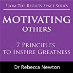 Motivating Others: 7 Principles to Inspire Greatness | Rebecca Newton