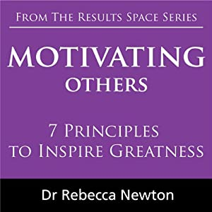 Motivating Others: 7 Principles to Inspire Greatness | [Rebecca Newton]