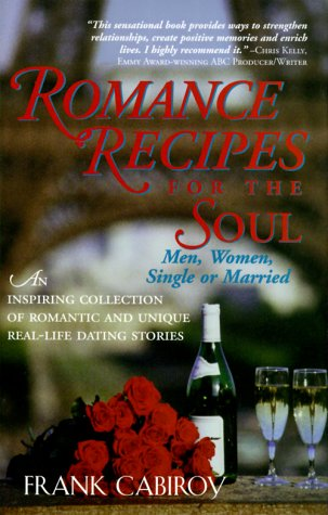Romance Recipes for the Soul: Men, Women, Single or Married : An Inspiring Collection of Romantic and Unique Real-Life Dating Stories