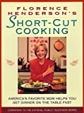 Florence Hendersons Short-Cut Cooking: Americas Favorite Mom Helps You Get Dinner On The Table Fast