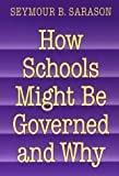 img - for How Schools Might Be Governed and Why book / textbook / text book