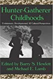 Hunter-Gatherer Childhoods: Evolutionary, Developmental, and Cultural Perspectives (Evolutionary Foundations of Human Behavior)