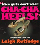 Nice Girls Don't Wear Cha Cha Heels: Camp Lines from Classic Films (155583440X) by Rutledge, Leigh W.