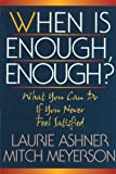 img - for When Is Enough Enough: What You Can Do If You Never Feel Satisfied book / textbook / text book