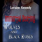 Wolves and Black Roses: Immortal Destiny, Book 3 | Lorraine Kennedy