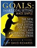 Goals: Smart Goal Setting Made Simple. The New Cutting Edge System for Achiveing Everything You Want Without Stress: Life Goals, Career Goals, Fitness Goals