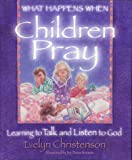 What Happens When Children Pray: Learning to Talk and Listen to God (0781400473) by Christenson, Evelyn