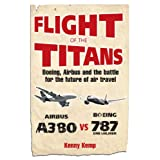 Flight of the Titans: Boeing, Airbus and the Battle for the Future of Air Travel ~ Kenny Kemp