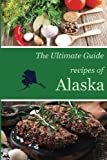 The Ultimate Guide: Recipes of Alaska