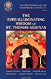 The Ever Illuminating Wisdom of St. Thomas Aquinas (Proceedings of the Wethersfield Institute) (0898707498) by Kreeft, Peter