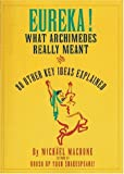 Eureka!: What Archimedes Really Meant and 80 Other Key Ideas Explained (006272066X) by Michael Macrone