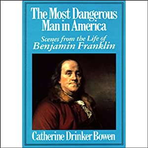 The Most Dangerous Man in America | [Catherine Drinker Bowen]