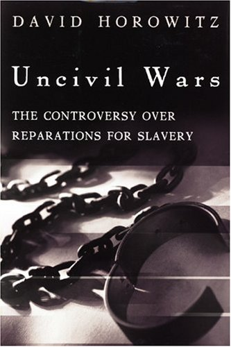 Uncivil Wars: The Controversy over Reparations for Slavery, David Horowitz