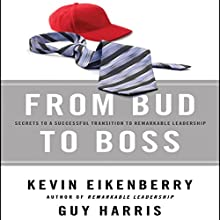 From Bud to Boss: Secrets to a Successful Transition to Remarkable Leadership Audiobook by Kevin Eikenberry, Guy Harris Narrated by Steven Menasche