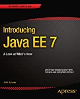 Introducing Java EE 7: A Look at What's New Front Cover
