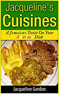 (FREE on 8/27) Jacqueline's Cuisines: A Jamaican Twist On Your American Dish by Jacqueline Gordon - http://eBooksHabit.com