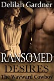 Ransomed Desires: The Wayward Cowboy (Part One) (A Western Cowboy Erotic Romance Novelette)