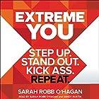 Extreme You: Step Up. Stand Out. Kick Ass. Repeat. Hörbuch von Sarah Robb O'Hagan Gesprochen von: Sarah Robb O'Hagan, Sandy Rustin