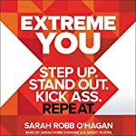 Extreme You: Step Up. Stand Out. Kick Ass. Repeat. | Sarah Robb O'Hagan