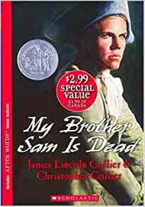 the summary of my brother sam is dead by christopher collier and james lincoln collier The team of james lincoln collier and christopher collier won thousands of readers and multiple awards in the 60s and 70s for their fiction and nonfiction works james collier, trained as a journalist, shaped stories such as the newberry honorable mention my brother sam is dead (1974) while his brother christopher collier, a trained historian, supplied realistic and comprehensive information on matters like the us revolutionary war.
