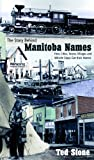 img - for The Story Behind Manitoba Names: How Cities, Towns, Villages and Whistle Stops got their Names book / textbook / text book