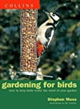 Stephen Moss Gardening for Birds: How to help birds make the most of your garden