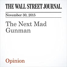 The Next Mad Gunman (       UNABRIDGED) by  The Wall Street Journal Narrated by Alexander Quincy