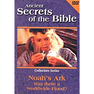 Ancient Secrets of the Bible: Noah's Ark - Was There a Worldwide Flood?