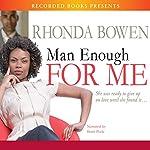 Man Enough for Me   Rhonda Bowen